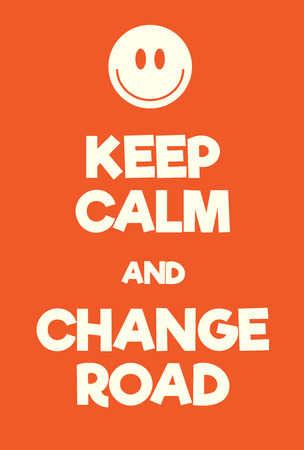 Keep Calm and Change Road poster. Adaptation of the famous World War Two motivational poster of Great Britain.