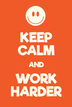 Keep Calm and Work Harder poster. Adaptation of the famous World War Two motivational poster of Great Britain.