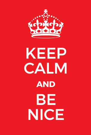 adaptation: Keep Calm and Be Nice poster. Adaptation of the famous World War Two motivational poster of Great Britain.