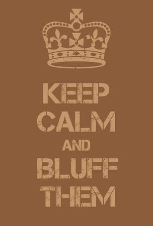 world war two: Keep Calm and bluff them poster. Adaptation of the famous World War Two motivational poster of Great Britain.
