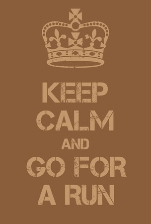 adaptation: Keep Calm and go for a run poster. Adaptation of the famous World War Two motivational poster of Great Britain.