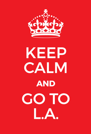 world war two: Keep Calm and go to LA poster. Adaptation of the famous World War Two motivational poster of Great Britain. Illustration
