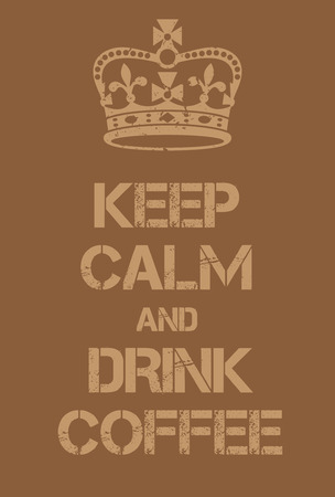 to get warm: Keep Calm and Drink Coffee poster. Adaptation of the famous World War Two motivational poster of Great Britain.