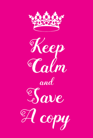 adaptation: Keep Calm and Save a copy poster. Adaptation of the famous World War Two motivational poster of Great Britain.
