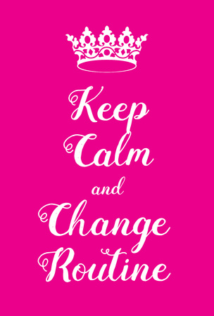 adaptation: Keep Calm and Change Routine poster. Adaptation of the famous World War Two motivational poster of Great Britain.