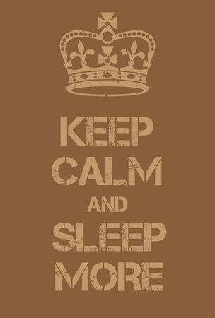 drowse: Keep Calm and Sleep More poster. Adaptation of the famous World War Two motivational poster of Great Britain.