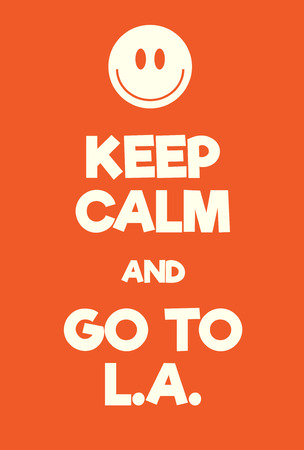 Keep Calm and go to LA poster. Adaptation of the famous World War Two motivational poster of Great Britain. Illustration