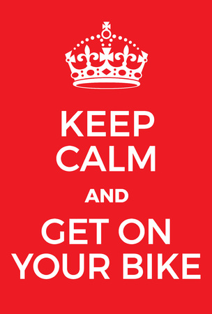 adaptation: Keep Calm and get on your bike poster. Adaptation of the famous World War Two motivational poster of Great Britain.