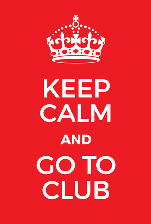 Keep Calm and go to club poster. Adaptation of the famous World War Two motivational poster of Great Britain.
