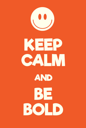 Keep Calm and Be bold poster. Adaptation of the famous World War Two motivational poster of Great Britain.