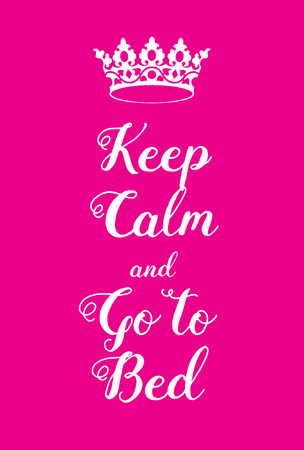 adaptation: Keep Calm and go to bed poster. Adaptation of the famous World War Two motivational poster of Great Britain.