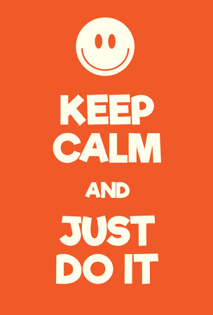 Keep Calm and just do it poster. Adaptation of the famous World War Two motivational poster of Great Britain.