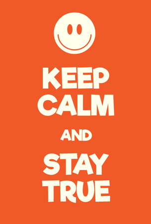 Keep Calm and Stay True poster. Adaptation of the famous World War Two motivational poster of Great Britain. Illustration