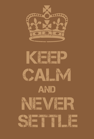 world war two: Keep Calm and Never Settle poster. Adaptation of the famous World War Two motivational poster of Great Britain. Illustration