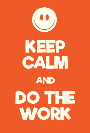 encouragements: Keep Calm and Do the work poster. Adaptation of the famous World War Two motivational poster of Great Britain. Illustration