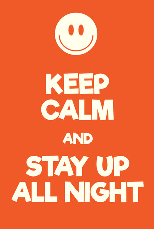 keep up: Keep Calm and Stay up all night poster. Adaptation of the famous World War Two motivational poster of Great Britain. Illustration