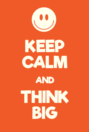 grasp: Keep Calm and Think big poster. Adaptation of the famous World War Two motivational poster of Great Britain.