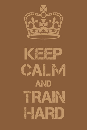 world war two: Keep Calm and train hard poster. Adaptation of the famous World War Two motivational poster of Great Britain. Illustration