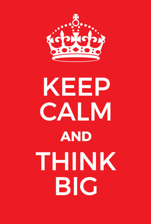 realize: Keep Calm and Think big poster. Adaptation of the famous World War Two motivational poster of Great Britain.