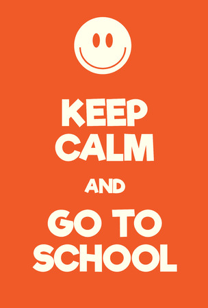 Keep Calm and go to schoool poster. Adaptation of the famous World War Two motivational poster of Great Britain.