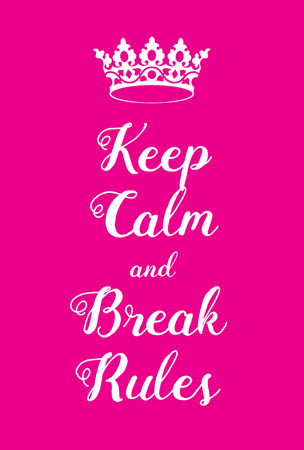 adaptation: Keep Calm and Break Rules poster. Adaptation of the famous World War Two motivational poster of Great Britain.