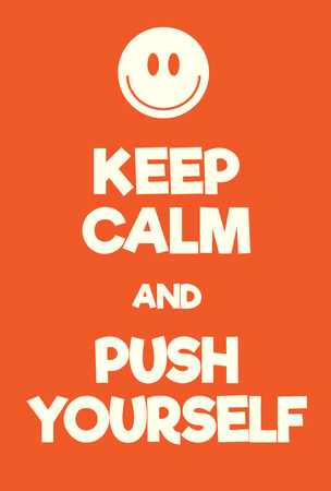 Keep Calm and Push yourself poster. Adaptation of the famous World War Two motivational poster of Great Britain.