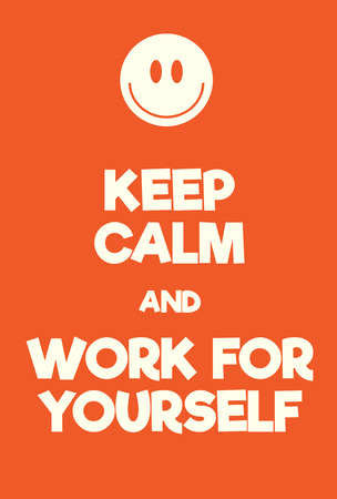 Keep Calm and Work for Yourself poster. Adaptation of the famous World War Two motivational poster of Great Britain.