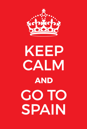 Keep Calm and go to Spain poster. Adaptation of the famous World War Two motivational poster of Great Britain.