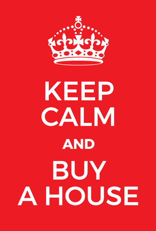 Keep Calm and buy a house poster. Adaptation of the famous World War Two motivational poster of Great Britain.