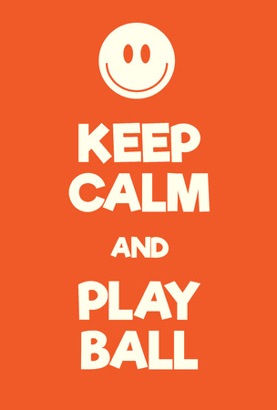 Keep Calm and Play Ball poster. Adaptation of the famous World War Two motivational poster of Great Britain.