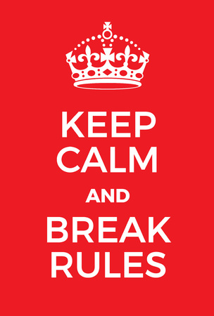 violate: Keep Calm and Break Rules poster. Adaptation of the famous World War Two motivational poster of Great Britain.