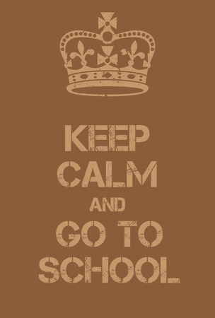 adaptation: Keep Calm and go to schoool poster. Adaptation of the famous World War Two motivational poster of Great Britain.