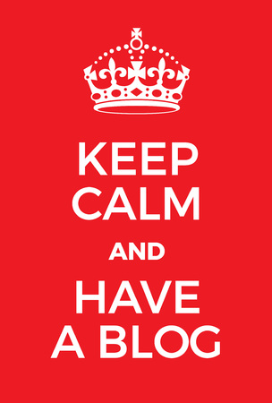 adaptation: Keep Calm and have a blog poster. Adaptation of the famous World War Two motivational poster of Great Britain.