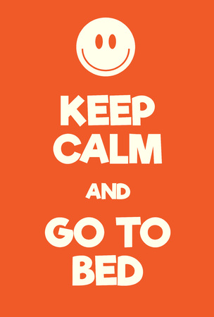 Keep Calm and go to bed poster. Adaptation of the famous World War Two motivational poster of Great Britain.