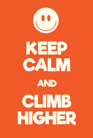 Keep Calm and Climb higher poster. Adaptation of the famous World War Two motivational poster of Great Britain.