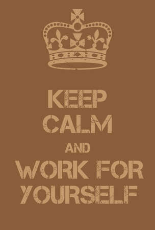 adaptation: Keep Calm and Work for Yourself poster. Adaptation of the famous World War Two motivational poster of Great Britain.