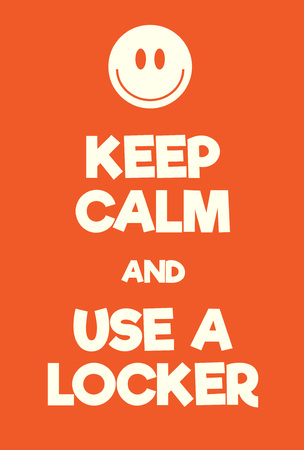 Keep Calm and use a locker poster. Adaptation of the famous World War Two motivational poster of Great Britain.