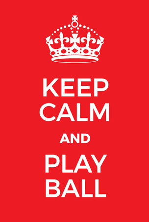 ease: Keep Calm and Play Ball poster. Adaptation of the famous World War Two motivational poster of Great Britain.