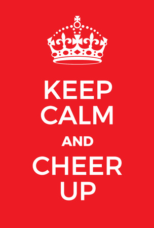 keep up: Keep Calm and Cheer up poster. Adaptation of the famous World War Two motivational poster of Great Britain.
