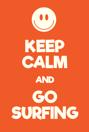 ease: Keep Calm and go surfing poster. Adaptation of the famous World War Two motivational poster of Great Britain.