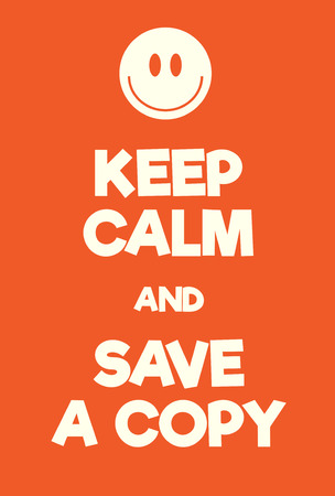 Keep Calm and Save a copy poster. Adaptation of the famous World War Two motivational poster of Great Britain.