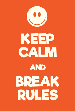 Keep Calm and Break Rules poster. Adaptation of the famous World War Two motivational poster of Great Britain.