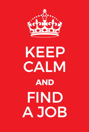 world war two: Keep Calm and find a job poster. Adaptation of the famous World War Two motivational poster of Great Britain.