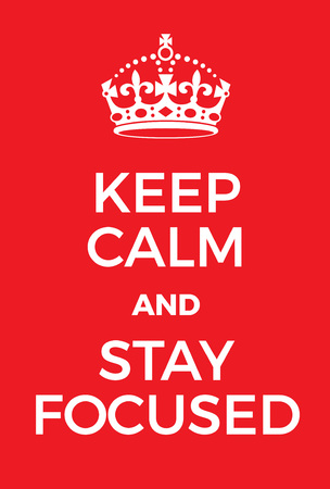 world war two: Keep Calm and Stay Focused poster. Adaptation of the famous World War Two motivational poster of Great Britain.