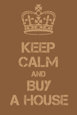 land owner: Keep Calm and buy a house poster. Adaptation of the famous World War Two motivational poster of Great Britain.