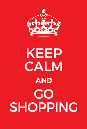 humoristic: Keep Calm and go shopping poster. Adaptation of the famous World War Two motivational poster of Great Britain.