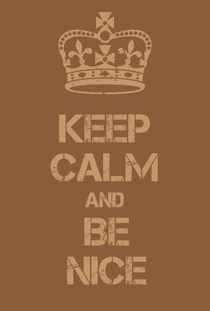 encouragement: Keep Calm and Be Nice poster. Adaptation of the famous World War Two motivational poster of Great Britain.