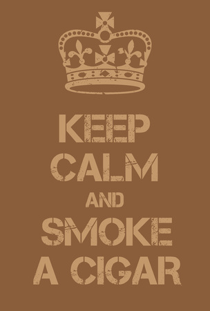 cigar smoke: Keep Calm and smoke a cigar poster. Adaptation of the famous World War Two motivational poster of Great Britain.