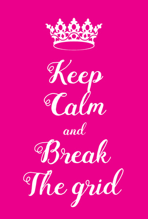 violate: Keep Calm and Break the grid poster. Adaptation of the famous World War Two motivational poster of Great Britain.