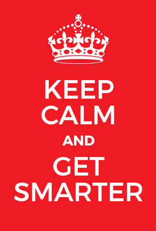 encouragements: Keep Calm and Get Smarter poster. Adaptation of the famous World War Two motivational poster of Great Britain.